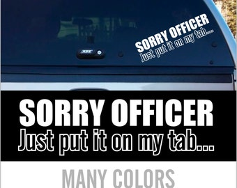 SORRY OFFICER Just put it on my tab! Funny Bumper sticker Car Decal Many Colors