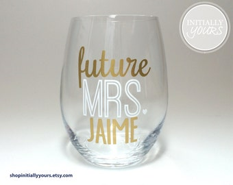 Personalized Future Mrs Stemless Wine Glass, Engagement Gift, Bride-to-Be, Soon to be Mrs, Bride Wine Glass, Custom Future Mrs Glass