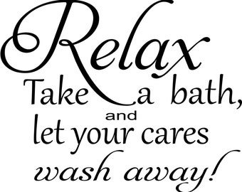 Relax, Take a Bath, and Let Your Cares Wash Away! Bathroom Wall Decal