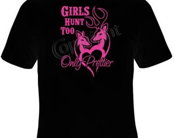 Girls Hunt too only Prettier T-shirt