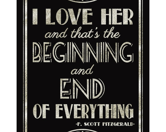 Printable I LOVE HER-beginning and end-fitzgerald quote-Great Gatsby 1920's theme-instant download digital file--black and glitter silver