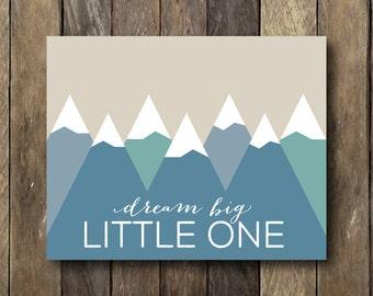 Dream Big Little One Printable - Instant Download Nursery Art - Printable 8x10 - Mountains Art - Dream Big Little One - Mountain Nursery Art