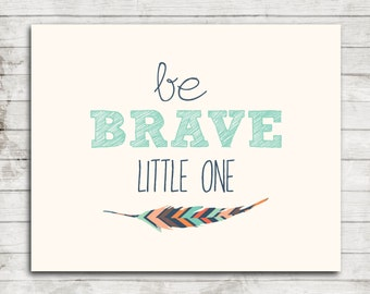 "Nursery Printable Art, ""Be Brave Little One"", Children's Art Print with Tribal Feather #027"