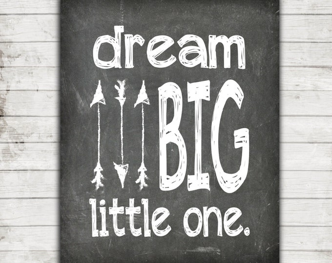 """Printable 8x10 Download """"Dream Big Little One""""- Chalkboard with Arrows Art Print"""