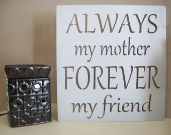 Always my mother, forever my friend sign