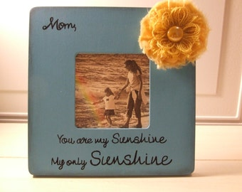 Mother's Day Gifts Personalized frame Mom You are my sunshine picture frame Turquoise Yellow Unique Mom frame Mama Momma Mommy gift frame