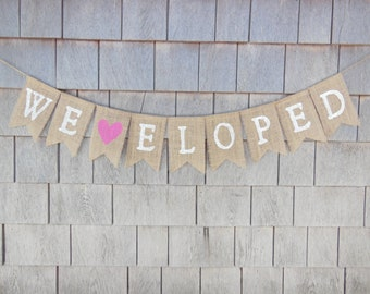 We Eloped banner, We Eloped Bunting, Burlap Garland, Photo Prop, Eloped, Burlap Banner, Burlap Bunting, Rustic, Just Eloped, Eloped Sign