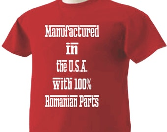 Manufactured in the USA with 100% Romanian Parts T-Shirt Romania
