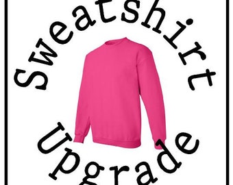 SWEATSHIRT UPGRAGE - Make any of our T-Shirts into a Sweatshirt!!!