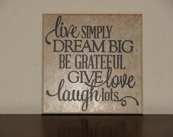 Live simply Dream big be grateful give love laugh lots, Decorative Tile, Plaque, sign, saying, quote