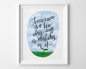 Tomorrow Is a New Day - Anne of Green Gables Print - L.M. Montgomery - Hand Lettering - Motivational Art - Book Quote - Wall Art/P-161