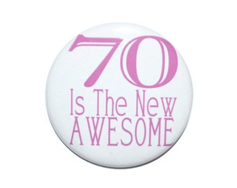 70 Is The New Awesome 70th birthday 70 year old Seventy year old party button 2 1/4 inch pin-back button