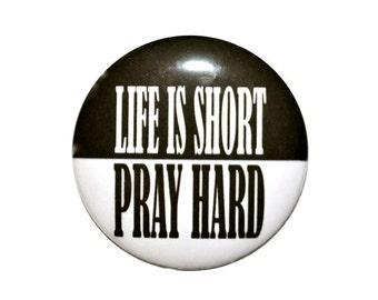 Life is short pray hard Christian button Religious pin church fund raiser 2 1/4 inch pin-back button.