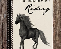 Id Rather Be Riding - Horse Journal - Horse Notebook - Horse Lover - Horseback Riding - Rodeo