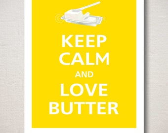 Keep Calm and Love Butter Art Print 8x10 (Featured color: Sunflower--choose your own colors)