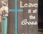 Leave it at the Cross ~ Psalm 55:22 Hand painted, reclaimed wood sign