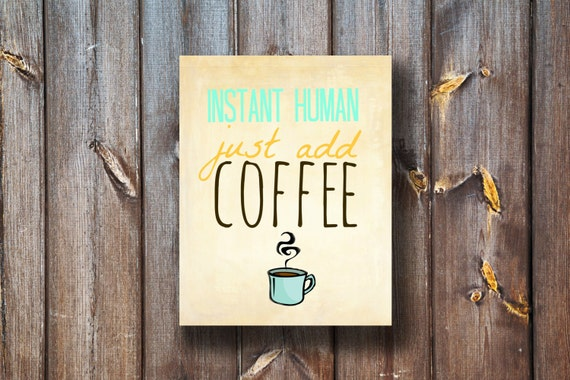 INSTANT HUMAN Just Add Coffee - Kitchen Print - Instant Download - Printable - Typography