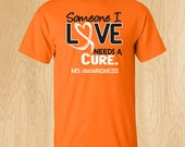 """Multiple Sclerosis """"Some I Love Needs A Cure"""" T-shirt"""