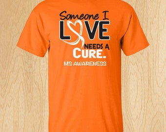 "Multiple Sclerosis ""Some I Love Needs A Cure"" T-shirt"