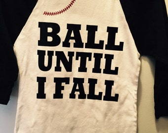 Ball Until I Fall baseball style shirt