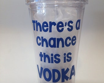 """Personalized Tumbler - """"There's a Chance this is Vodka"""""""