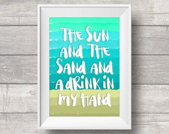 The Sun and the Sand and a Drink In My Hand - Quote Print - Ocean Beach House Art - Summer Print
