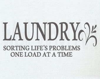 Laundry sorting life's problems one load at a time Vinyl Decal- Wall Art, laundry room, mud room
