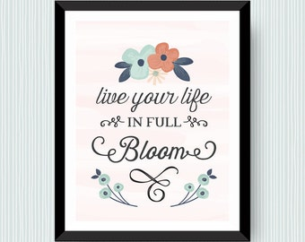 Printable Wall Art - Live Life in Full Bloom - PDF Download for Workspace, Living Space or Nursery