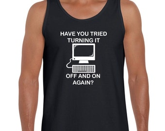 Men's Vest Top I T Crowd Inspired Have You Tried Turning it Off and On Again Sizes S to 2xl
