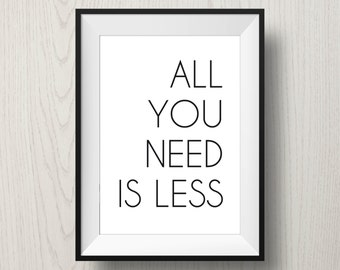 All you need is less | Minimalist Art Print | Black and White | Inspirational Quote | Typographic Art | Home Decor | Office Decor