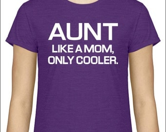 Awesome Aunt shirt Aunt Like A Mom Only Cooler T-shirt shirt Tshirt womens tshirt gift Auntie shirt T shirt baby announcement