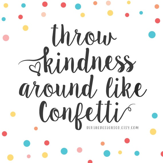 Throw kindness around like confetti quote by inedesignsco