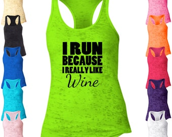I Run Because I Really Like Wine Racerback Burnout Tank Top.  Running Tank Top. Fitness Tank. Workout Tank Top. Funny Tank Top. D37
