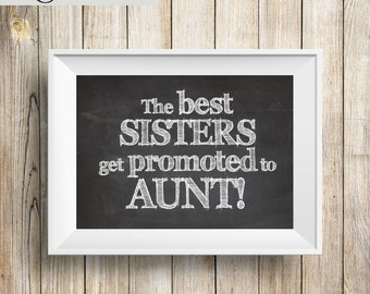 Best Sisters Get Promoted to Aunt INSTANT DOWNLOAD 5x7 Printable Chalkboard Gift Art Print, Pregnancy Announcement, Baby Shower Thank You