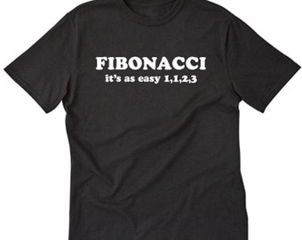 Fibonacci It's As Easy As 1,1,2,3 T-shirt Geek Nerd Math Mathematics Internet Algebra Tee Shirt