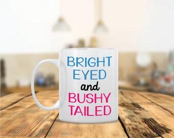 Bright Eyed and Bushy Tailed Ceramic Coffee Mug - Dishwasher Safe - Cute Coffee Mug- Funny Coffee Mug - Custom - Personalized