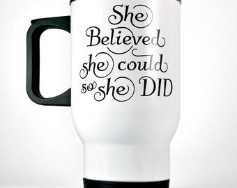 She Believed She Could So She Did Travel Coffee Mug | Inspirational Mug | Nursing Gift | Graduation Gift For Her | College Student Gift