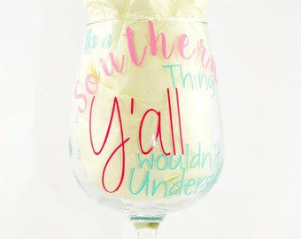 It's a Southern Thing Wine Glass - Y'all Wouldn't Understand