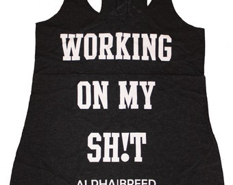 Working on my Sh!t - Women's Racerback Workout Tank