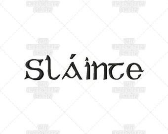 3 Sizes - Slainte Irish Gaelic Quote Phrase Words Machine Embroidery Pattern Design