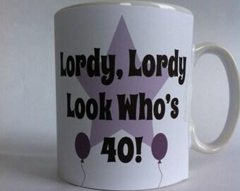 Lordy Lordy look who's 40 mug birthday/gift/40th/pesent/husband/wife 080