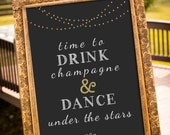 Time to drink champagne and dance under the stars, large wedding sign, black and gold wedding decor, chalkboard sign - PRINTABLE