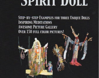 Art Doll, Boho Doll, Crone Doll, SPIRIT DOLLS How to Create 3 different Dolls Book 80 pages, 150 color photographs Prayer Doll
