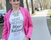 What Would Blair Waldorf Do / white and black vneck shirt - gossip girl quote - inspirational - gift - chuck bass - tshirt -  Queen B