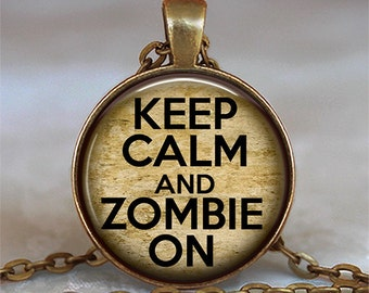 Keep Calm and Zombie On pendant, Zombie jewelry, Zombie necklace, Zombie gift Zombie geek gift, Zombie keychain