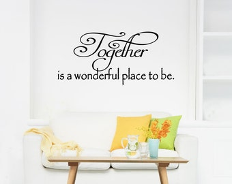 Together is a Wonderful Place to Be Vinyl Decal - Together Family Wall Decal Quote, Together Wall Quote, Living Room Lettering, 36x16.5