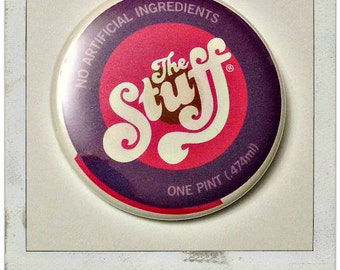 """The Stuff- Large 2 1/4"""" Button or Mirror"""