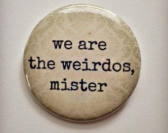 "We Are the Weirdos - The Craft - 2.25"" Big Button"