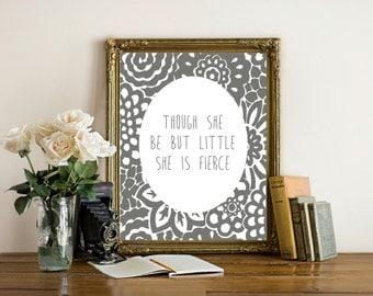 Though she be but little, wall art print, wall nursery decor, she is fierce, quote printable