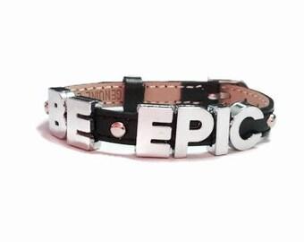 Leather BE EPIC Bracelet - 8mm Black Leather EPIC Wristband Bracelet - Motivational Bracelet - Inspirational Bracelet
